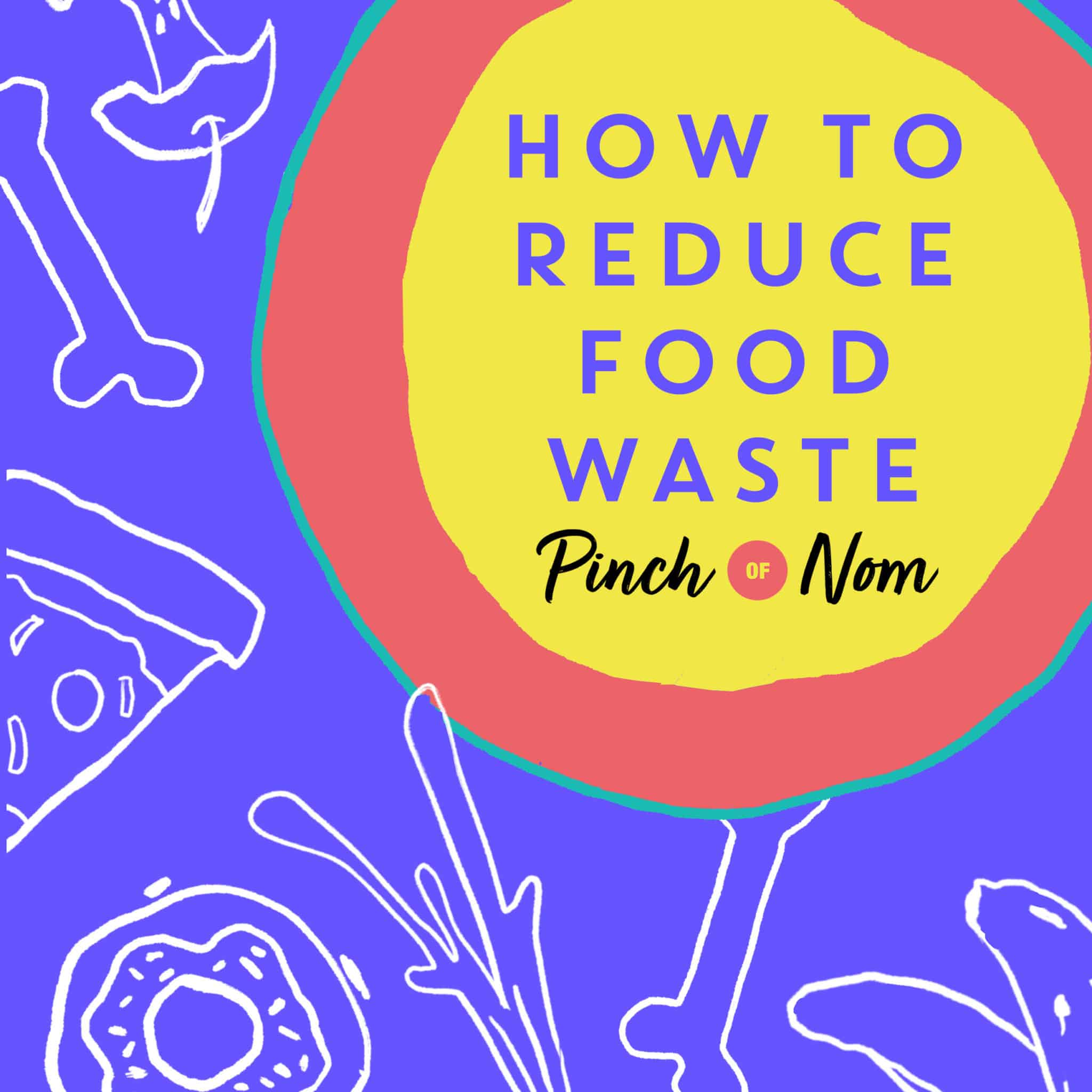 How to Reduce Food Waste pinchofnom.com