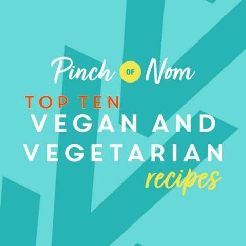 Top 10 Vegan and Vegetarian Recipes pinchofnom.com
