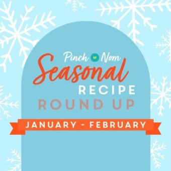 Seasonal Recipe Round Up: January - February pinchofnom.com