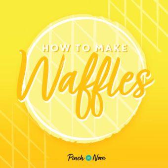 How to Make Waffles pinchofnom.com
