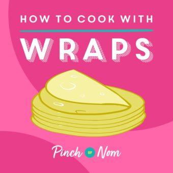 How to Cook with Wraps pinchofnom.com