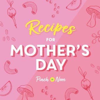 Recipes for Mother's Day pinchofnom.com