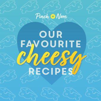 Our Favourite Cheesy Recipes pinchofnom.com