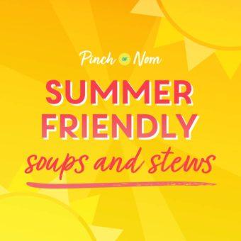 Summer Friendly Soups and Stews pinchofnom.com